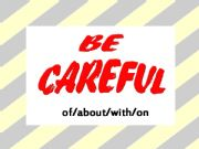 English powerpoint: Be careful of/about/with/on part 1/3