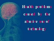 English powerpoint: Health problems caused by the abusive use of some technological devices