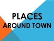 English powerpoint: PLACES AROUND TOWN