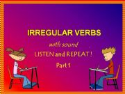English powerpoint: IRREGULAR VERBS - LISTEN & REPEAT - with SOUND - Part 1