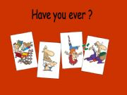 English powerpoint: Have you ever...?