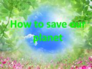 English powerpoint: How to save our planet
