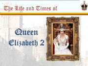 English powerpoint: Queen Elisabeth II - life and Times (part 1 - 6 slides of 17)