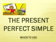 English powerpoint: THE PRESENT PERFECT SIMPLE - WHEN TO USE