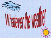 English powerpoint: Whatever the weather