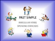 English powerpoint: IRREGULAR VERBS – PAST SIMPLE – SPEAKING EXERCISES – PART 1 / 4 + WORKSHEET