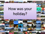 English powerpoint: How was your holiday?