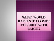 English powerpoint: what would happen if a comet collided with Earth?