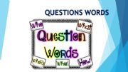 English powerpoint: QUESTIONS WORDS