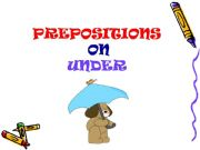 English powerpoint: Prepositions of place ON  UNDER