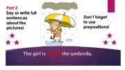 English powerpoint: PART 2 PREPOSITIONS Make sentences about the pictures!