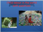 English powerpoint: CHILD LABOUR IN THE WORLD WITH QUESTIONS - CLIL