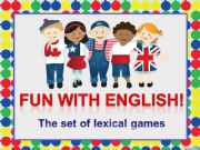 English powerpoint: Fun with English! The set of lexical games.