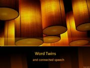 English powerpoint: Word Twins and Connected Speech