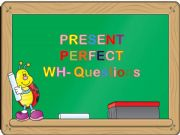English powerpoint: Present Perfect Wh-Questions