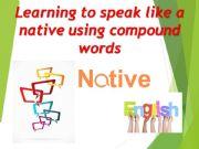 English powerpoint: COMPOUND NOUNS & COMPOUND ADJECTIVES