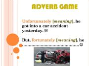 English powerpoint: ADVERB GAME [fortunately / unfortunately]