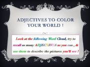 English powerpoint: ADJECTIVES To Color Your World !