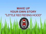 English powerpoint: MAKE UP YOUR OWN STORY I: Little Red Riding Hood