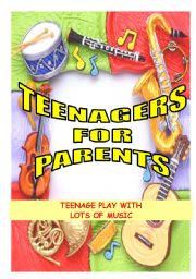 English Worksheet: TEENAGERS FOR PARENTS - A TEENAGE PLAY WITH MUSIC