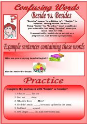 English Worksheet: Confusing Words (2)...beside vs. besides...There are many grammatical errors that we, as  teachers see every day. If you really want to improve your students English, this is the perfect set for you ;)