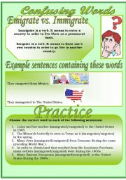 English Worksheet: Confusing Words (5)...emigrate vs. immigrate...There are many grammatical errors that we, as teachers see every day. If you really want to improve your students English, this is the perfect set for you ;)
