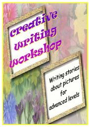 English Worksheets: CREATIVE WRITING WORKSHOP - advanced story writing