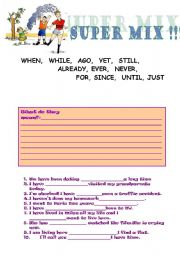 English Worksheet: WHEN, WHILE, AGO, STILL, JUST, EVER, NEVER, UNTIL,ALREADY, YET....SUPER MIX !!!!!!