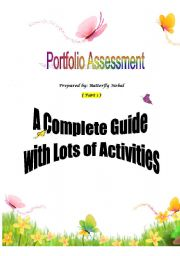 English Worksheet: Portfolio Assessment - Part 1  ( 43 pages containing everything you�d like to know about Portfolios. All info are designed in well-devised activities , and an Answer Key is provided for you in the 2nd Part. ) A complete workshop!!!