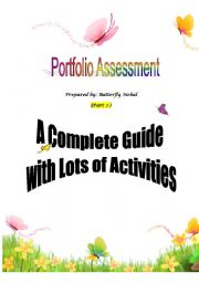 English Worksheet: Portfolio Assessment - Part 2  ( 43 pages containing everything you�d like to know about Portfolios. All info are designed in well-devised activities , and an Answer Key is provided for you. ) A complete workshop!!!