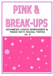 English Worksheets: PINK & BREAK-UPS - wss with lyrics and additional texts