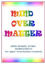 English Worksheet: MIND OVER MATTER -five open-ended stories in worksheets