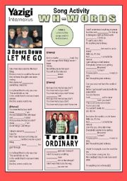 English Worksheet: Song Activity - Let Me Go (By 3 Doors Down) & Ordinary (By Train) - WH-WORDS