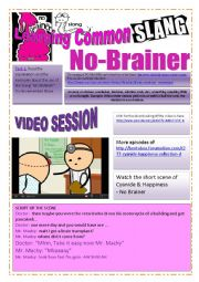 English Worksheet: SLANG - Learning Common Slang - NO-BRAINER Part 2 of 2 (8 pages) -VIDEO LINK - A complete worksheet with many exercises and instructions