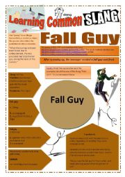 English Worksheet: SLANG - Learning Common Slang (Part 1 of 2) - FALL GUY (5 pages) -VIDEO LINK - A complete worksheet with many exercises and instructions