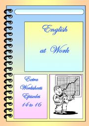 English at Work extra worksheets episodes 14 to 16