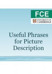 English Worksheet: First Certificate FCE Speaking Phrases Picture Desription B2