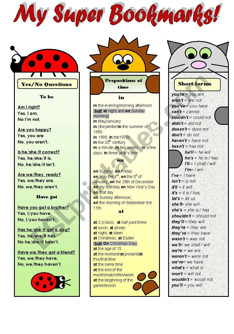 MY SUPER BOOKMARKS! PART4- (EDITABLE!!!) - FUNNY VOCABULARY BOOKMARKS FOR KIDS ( yes/no questions with to be and have got, prepositions of time and short forms)  B&W version included