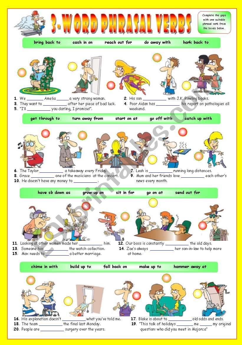 3-Word Phrasal Verbs (Sixth series). Exercises (Part 2/3). Key included!!! (The preview looks a bit distorted, but the document is perfectly fine after downloading it)