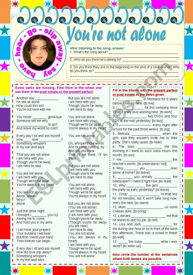 Songs4Class: You're not alone – Michael Jackson  • comprehension, listening and grammar tasks  • past simple vs. present perfect  • 2 pages  • keys included  • editable