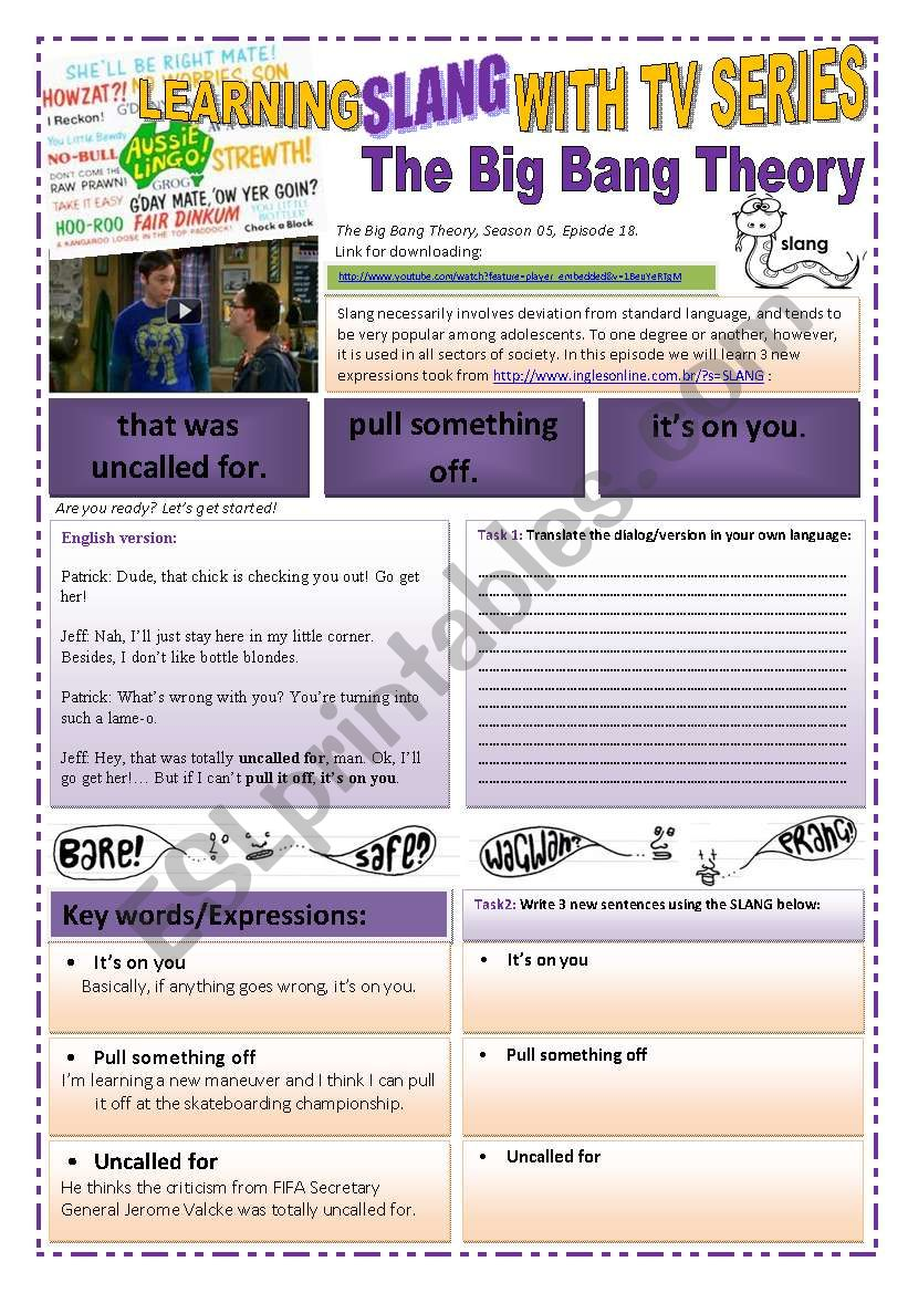 SLANG WITH TV SERIES - VIDEO LINK - Learning Slang with THE BIG BANG THEORY TV SERIES - (4 pages) A complete worksheet with 7 exercises and instructions