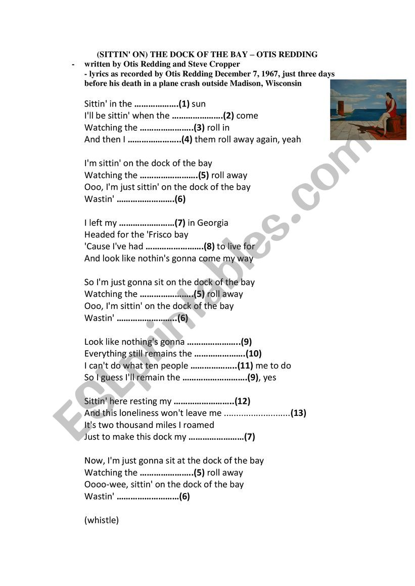 Sittin´ on the Dock of the Bay by Ottis Redding. A song to fill in the gaps a practise rhymes and basic vocabulary